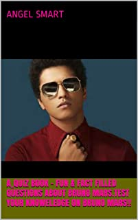 A_Quiz Book - Fun & Fact Filled Questions About Bruno Mars.tesT your knoweledge on bruno Mars!!