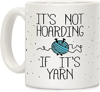 LookHUMAN It's Not Hoarding If It's Yarn White 11 Ounce Ceramic Coffee Mug