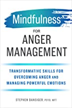Mindfulness for Anger Management: Transformative Skills for Overcoming Anger and Managing Powerful Emotions