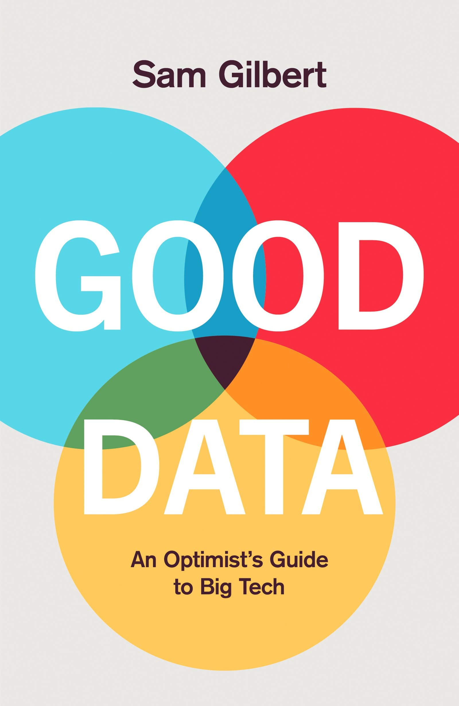 Good Data: Power, Paranoia and Prosperity in the Digital Age
