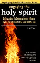 Engaging the Holy Spirit: Understanding His Dynamics Among Believers Toward the Fulfillment of the Great Commission (Equipping for Global Harvest)