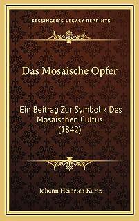 Das Mosaische Opfer: Ein Beitrag Zur Symbolik Des Mosaischen Cultus (1842)