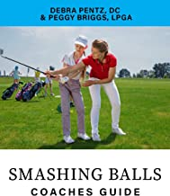 Smashing Balls Coaches Guide: A Coaches Guide to Training a high school golf team