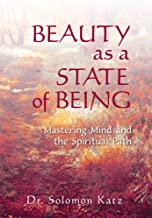 Beauty as a State of Being: Mastering Mind and the Spiritual Path
