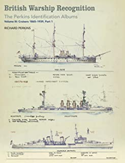 British Warship Recognition: The Perkins Identification Albums: Volume III: Cruisers 1865-1939, Part 1 (English Edition)