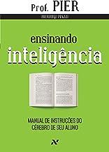 Ensinando Inteligência: Manual de instruções do cérebro de seu aluno: 3