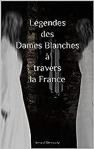 Légendes des Dames Blanches à travers la France (French Edition)