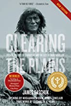 Clearing the Plains New Edition: Disease, Politics of Starvation, and the Loss of Indigenous Life