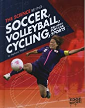 The Science Behind Soccer, Volleyball, Cycling, and Other Popular Sports (Science of the Summer Olympics)