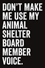Don't Make Me Use My Animal Shelter Manager Voice: Funny Blank Lined Journal - Appreciation Gift For Coworkers