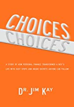 Choices: A story of how personal finance transformed a boy's life with easy steps and inside secrets anyone can follow