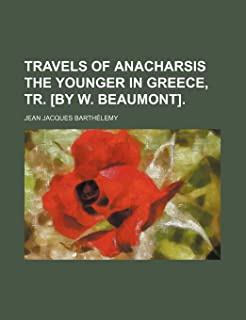 Travels of Anacharsis the Younger in Greece, Tr. [By W. Beaumont].