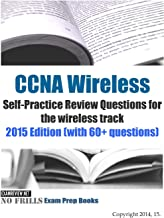 CCNA Wireless Self-Practice Review Questions for the wireless track: 2015 Edition (with 60+ questions)
