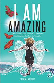 I Am Amazing: Self Love Guide To Remember Your Greatness & Rock Out Your Life! Empower Yourself, Feel Happier, Heal Your B...
