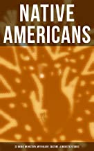 Native Americans: 22 Books on History, Mythology, Culture & Linguistic Studies: History of the Great Tribes, Language, Cus...