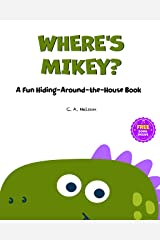 WHERE'S MIKEY?: A FUN HIDING-AROUND-THE-HOUSE BABY BOOK (Sunny Day Series 3) Kindle Edition
