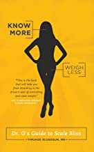Know More, Weigh Less: Dr. O's Guide to Scale Bliss