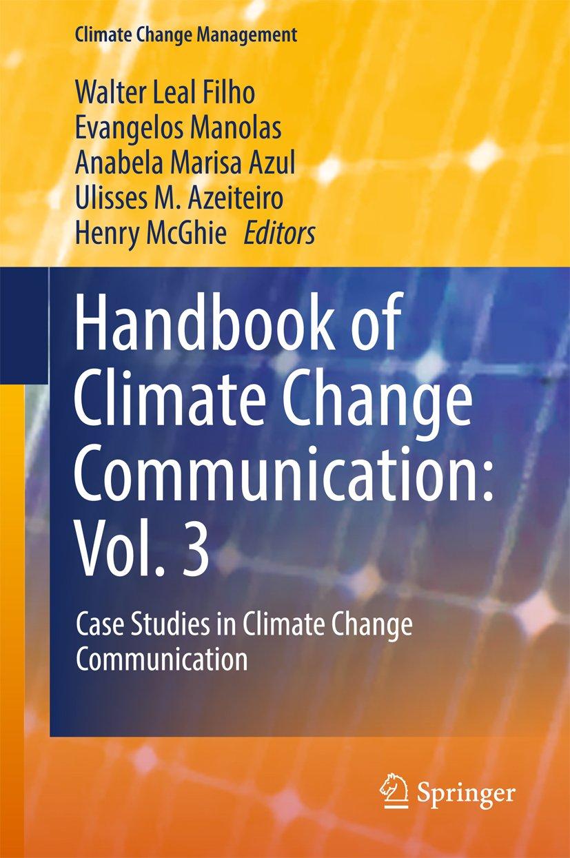 Handbook of Climate Change Communication: Vol. 3: Case Studies in Climate Change Communication (Climate Change Management)