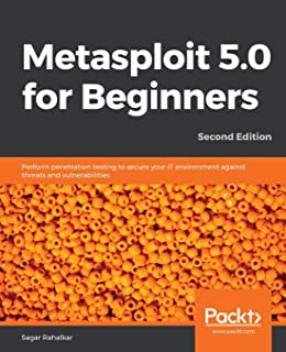 Metasploit 5.0 for Beginners -: Perform penetration testing to secure your IT environment against threats and vulnerabilities