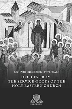 Offices from the Service-Books of the Holy Eastern Church (Nihil Sine Deo)