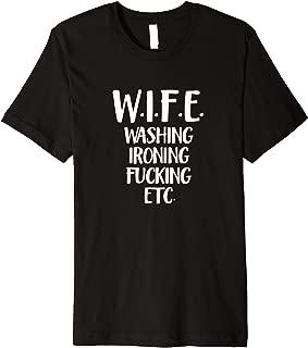 Wife Washing Fucking Ironing Etc Marriage Acronym Gift Premium T-Shirt