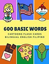 600 Basic Words Cartoons Flash Cards Bilingual English Filipino: Easy learning baby first book with card games like ABC al...