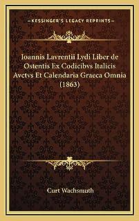 Ioannis Lavrentii Lydi Liber de Ostentis Ex Codicibvs Italicis Avctvs Et Calendaria Graeca Omnia (1863)