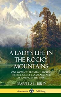 A Lady's Life in the Rocky Mountains: One Woman's Travels Through the Rockies of Colorado and Wyoming in the 1870s (Hardcover)