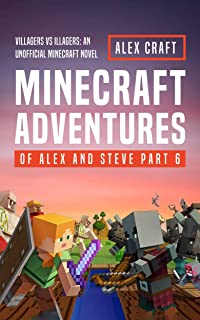 Minecraft Adventures of Alex and Steve Part 6: Villagers vs Illagers: An Unofficial Minecraft Novel