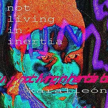 not living in inertia