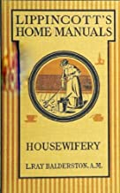 Housewifery: A Manual and Text Book of Practical Housekeeping (Lippincotts Home Manuals)