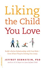 Liking the Child You Love: Build a Better Relationship with Your Kids -- Even When They're Driving You Crazy Kindle Edition