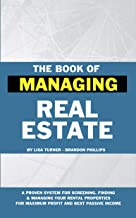 The Book of Managing Real Estate: A proven system for screening, finding & managing your rental properties for maximum pro...