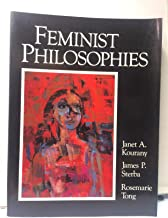 Feminist Philosophies: Problems, Theories, and Applications