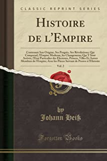 Histoire de l'Empire, Vol. 2: Contenant Son Origine, Ses Progrès, Ses Révolutions; Qui Comprend, l'Empire Moderne, les Cha...
