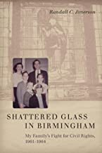 Shattered Glass in Birmingham: My Family's Fight for Civil Rights, 1961-1964