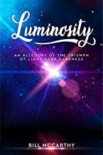 LUMINOSITY: An Allegory of the Triumph of Light over Darkness