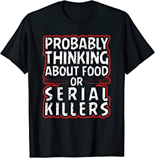 Probably Thinking About Food or Serial Killers Halloween T-Shirt