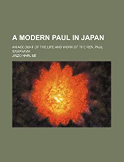 A Modern Paul in Japan; An Account of the Life and Work of the REV. Paul Sawayama