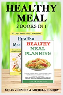 Healthy meal: 2 books in 1:Healthy meal 2 Books in 1: Healthy meal planning Dаilу рlаnning оf balanced recipes Using thе TECHNIQUE A DISH & Healthy meal planning 30 day Meal Prep Cооkbооk.
