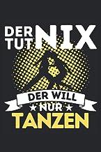 DER TUT NIX - DER WILL NUR TANZEN!: Notizbuch A5, 120 Seiten, LINIERT - Lustiges Tanz Spruch Motiv für Tänzer! Super als N...