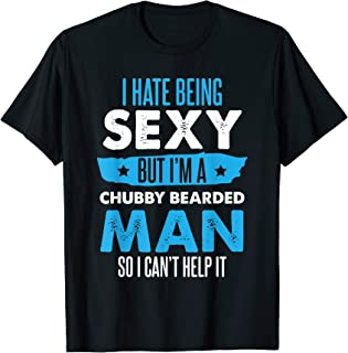 Hate Being Sexy But I'm A Chubby Bearded Man Funny T-Shirt
