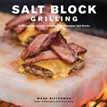 Salt Block Grilling: 70 Recipes for Outdoor Cooking with Himalayan Salt Blocks (Volume 4) (Bitterman's)