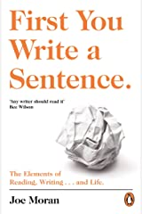 First You Write a Sentence.: The Elements of Reading, Writing … and Life. Kindle Edition