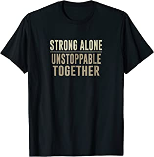 Best strong alone unstoppable together t shirt Reviews
