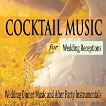 Cocktail Music for Wedding Receptions: Wedding Dinner Music and After Party Instrumentals