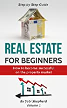 Real Estate Investing: How to become successful on the property market (Real Estate for beginners Book 1)