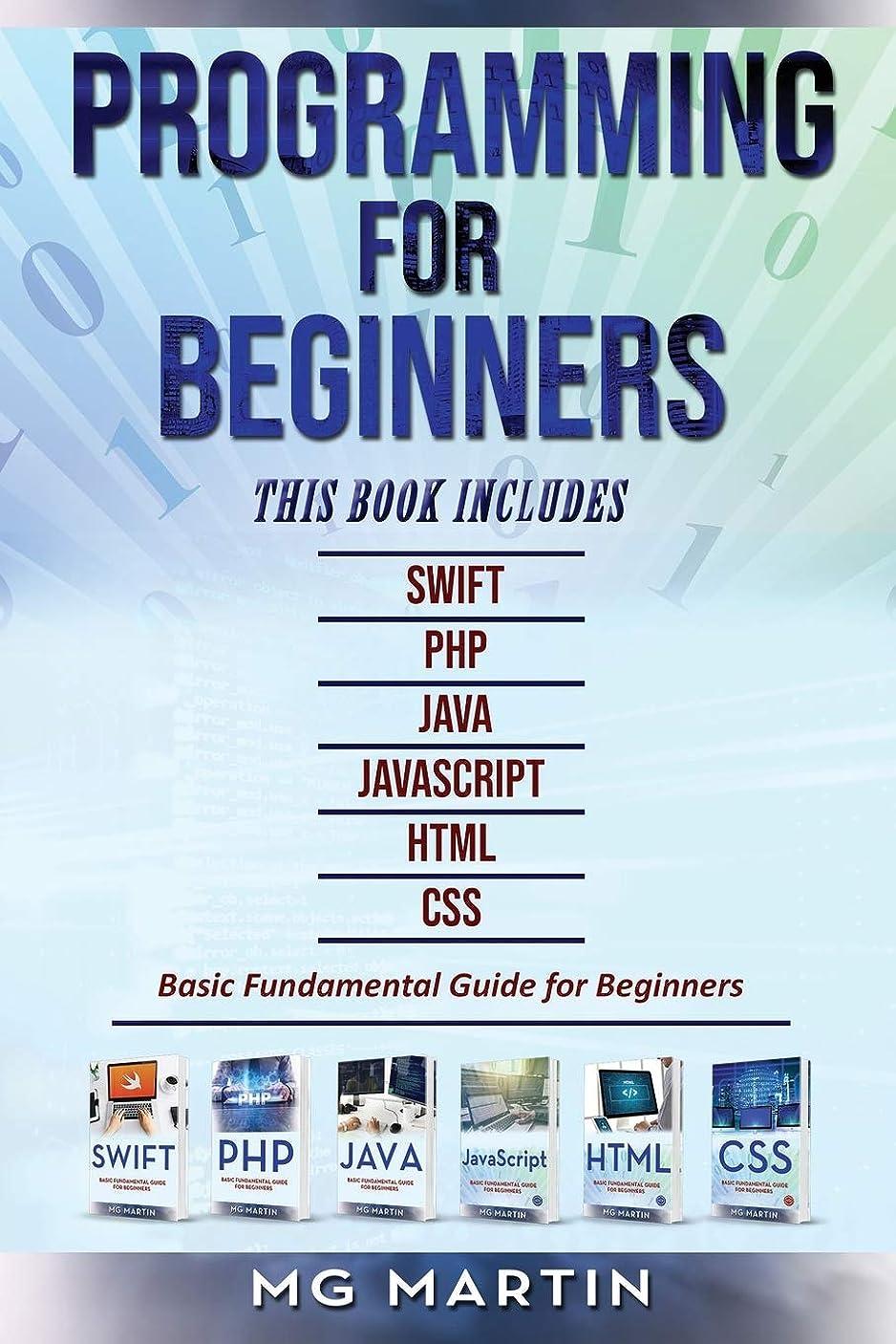 もう一度しないヒットProgramming for Beginners: 6 Books in 1 - Swift+PHP+Java+Javascript+Html+CSS: Basic Fundamental Guide for Beginners
