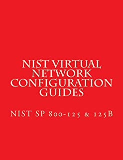 NIST SP 800-125B Secure Virtual Network Configuration for Virtual Machine (VM) Protection: Also NIST SP 800-125 - Guide to...