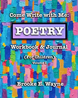 Come Write with Me: POETRY Workbook & Journal: (For Children) Vol. 1